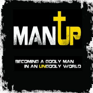 Man Up!: Becoming A Godly Man In An Ungodly World