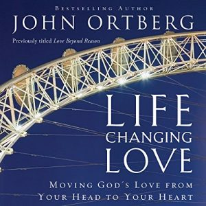Life Changing Love: Moving God's Love From Your Head To Your Heart