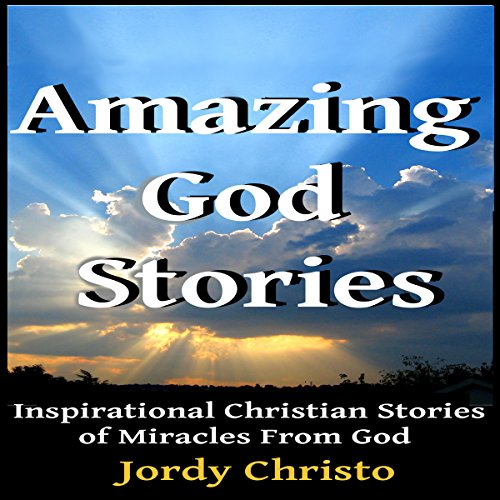 Amazing God Stories: Inspirational Christian Stories Of Miracles From God: God Stories, Christian Miracles Of Jesus, Book 1