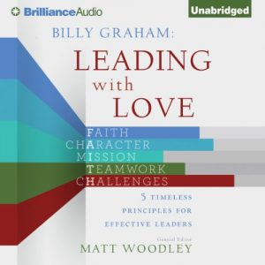 Billy Graham: Leading With Love: 5 Timeless Principles For Effective Leaders