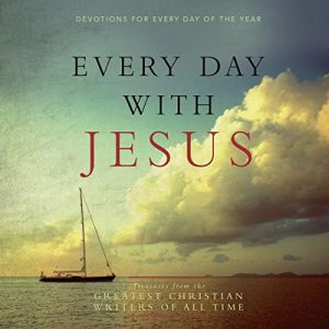 Every Day With Jesus: Treasures From The Greatest Christian Writers Of All Time
