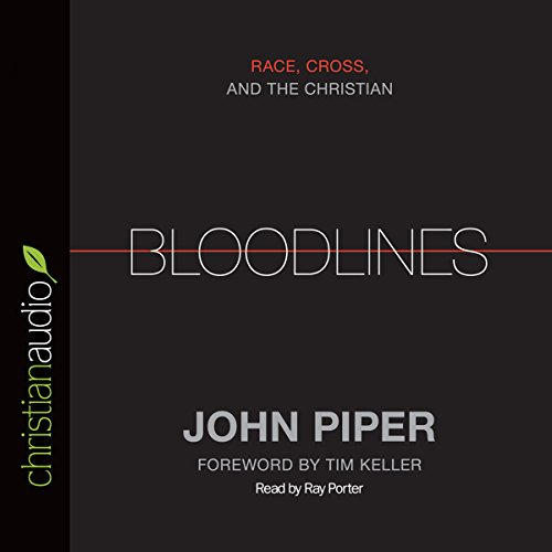 Bloodlines: Race, Cross And The Christian