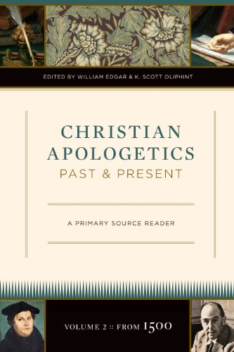 Christian Apologetics Past And Present Volume 2 From 1500 A Primary Source Reader 0