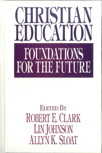 Christian Education: Foundations For The Future