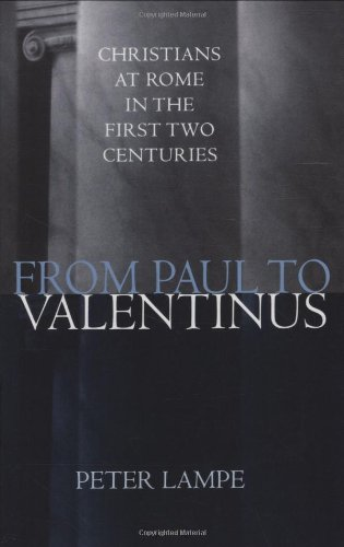 From Paul To Valentinus: Christians At Rome In The First Two Centuries