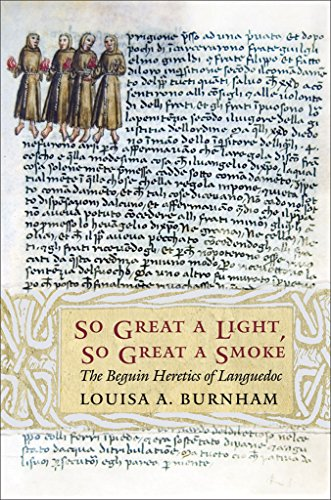 So Great A Light, So Great A Smoke: The Beguin Heretics Of Languedoc (Conjunctions Of Religion And Power In The Medieval Past)