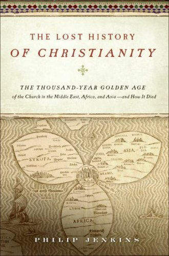 The Lost History Of Christianity: The Thousand-Year Golden Age Of The Church In The Middle East, Africa, And Asia–and How It Died