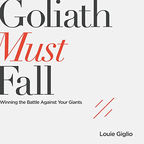 Goliath Must Fall: Winning The Battle Against Your Giants