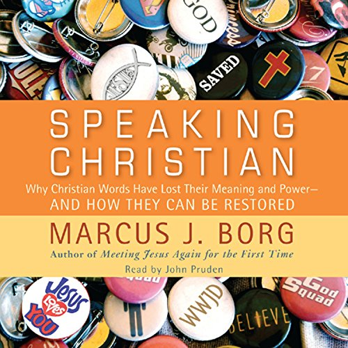 Speaking Christian: Why Christian Words Have Lost Their Meaning And Power – And How They Can Be Restored