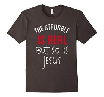 The Struggle Is Real But So Is Jesus T Shirt Christian Tee