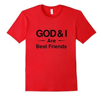 God & I Are Best Friends T-shirt