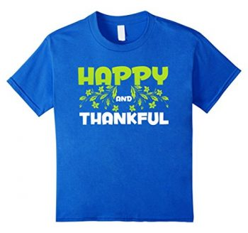 Happy And Thankful T-shirt
