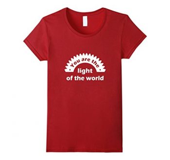 You Are The Light Of The World T Shirt 0