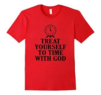 Treat Yourself To Time With God T-shirt With Clock