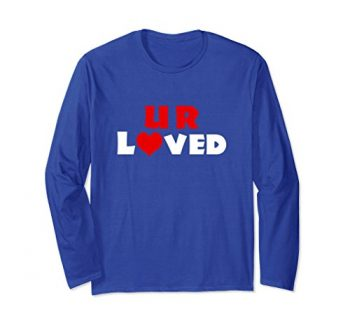 U R Loved Long Sleeve T-shirt