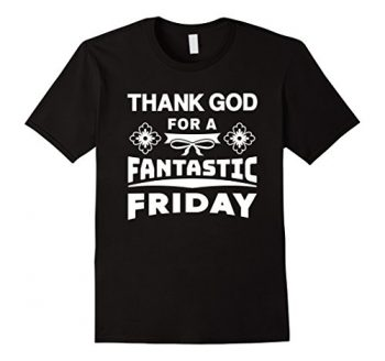 Thank God For A Fantastic Friday T-shirt
