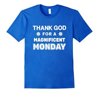 Thank God For A Magnificent Monday T-shirt