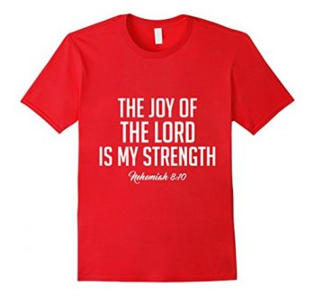 The Joy Of The Lord Christian T-shirt
