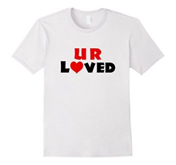 U R Loved T-shirt
