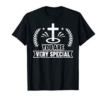 You Are Very Special Christian T-shirt