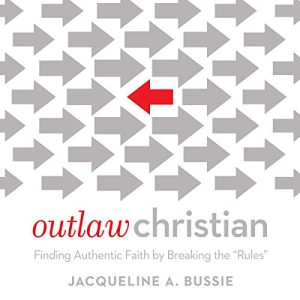 "Outlaw Christian: Finding Authentic Faith By Breaking The ""Rules"""