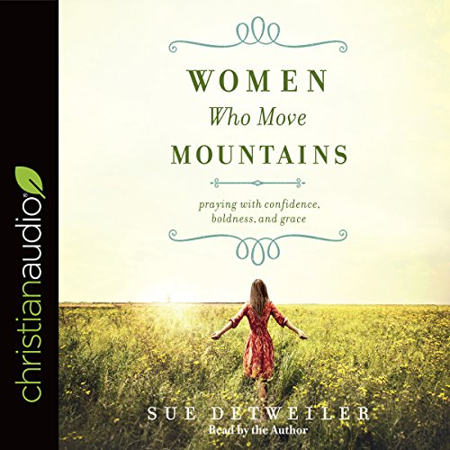 Women Who Move Mountains: Praying With Confidence, Boldness, And Grace