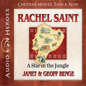 Rachel Saint: A Star In The Jungle: Christian Heroes: Then & Now