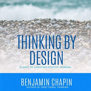 Thinking By Design: 30 Days To Christian Positive Thinking