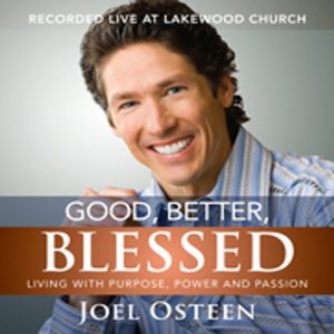 Good, Better, Blessed: Living With Purpose, Power, And Passion